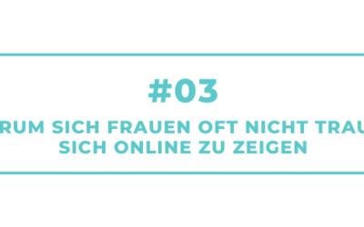 #03 – Warum sich Frauen oft nicht trauen, sich online zu zeigen