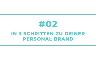 #02 – In 3 Schritten zu Deiner Personal Brand