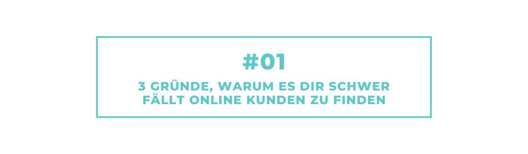 #01 – 3 Gründe, warum es Dir schwer fällt online Kunden zu finden