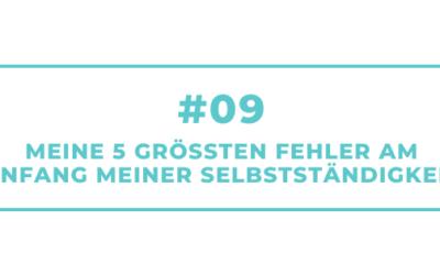 #09 – Meine 5 grössten Fehler am Anfang meiner Selbstständigkeit
