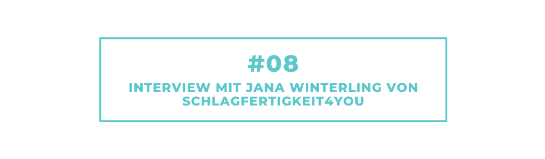 #08 – Interview mit Jana Winterling von Schlagfertigkeit4You