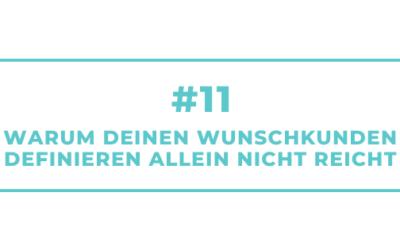 #11 Warum Deinen Wunschkunden definieren allein nicht reicht