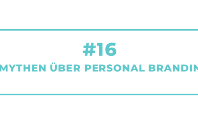 #16 5 Mythen über Personal Branding