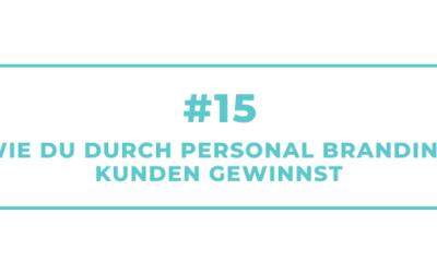 #15 Wie Du durch Personal Branding Kunden gewinnst