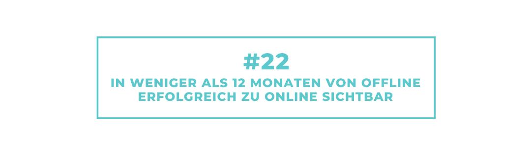 #22 In weniger als 12 Monaten von offline erfolgreich zu online sichtbar