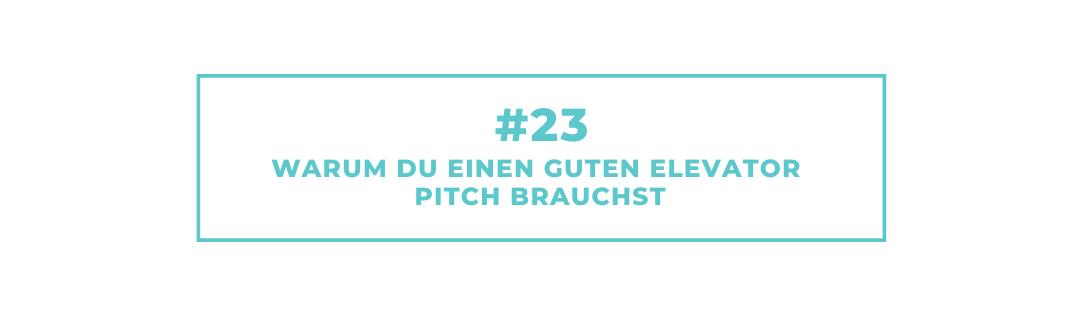 #23 Warum Du einen guten Elevator Pitch brauchst