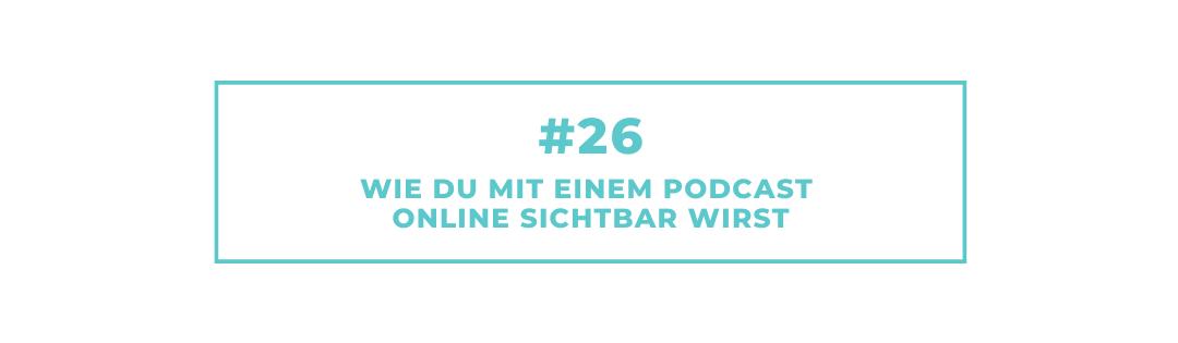 #26 Wie Du mit einem Podcast online sichtbar wirst