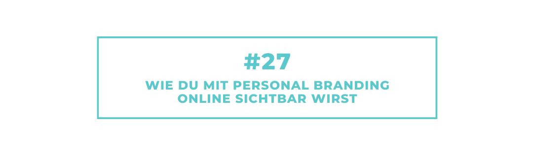 #27 Wie Du mit Personal Branding online sichtbar wirst