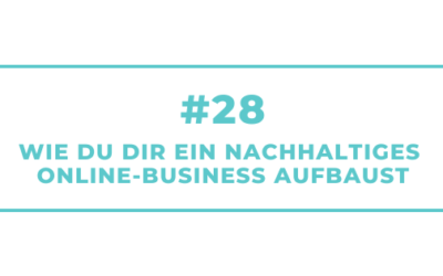 #28 Wie Du Dir ein nachhaltiges Online-Business aufbaust