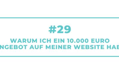 #29 Warum ich ein 10.000 Euro Angebot auf meiner Website habe