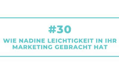 #30 Wie Nadine Leichtigkeit in ihr Marketing gebracht hat
