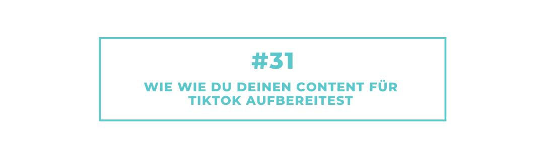 #31 Wie Du Deinen Content für TikTok aufbereitest