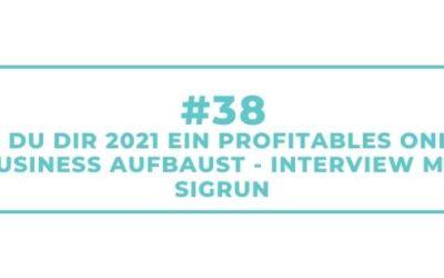 #38 Wie Du Dir 2021 ein profitables Online Business aufbaust – Interview mit Sigrun