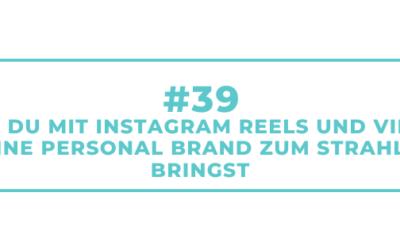 #39 Wie Du mit Instagram Reels und Video Deine Personal Brand zum Strahlen bringst