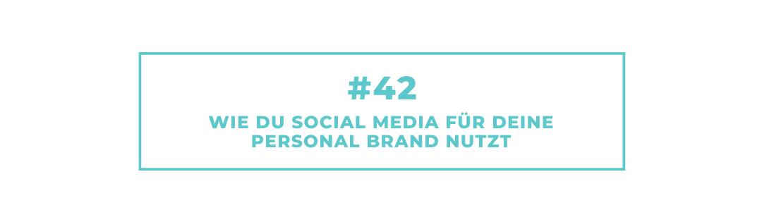 #42 Wie Du Social Media für Deine Personal Brand nutzt