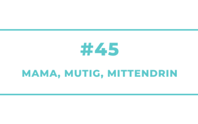 #45 Mama, mutig, mittendrin