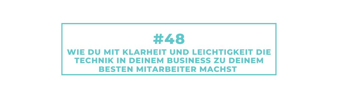 #48 Wie Du mit Klarheit und Leichtigkeit die Technik in Deinem Business zu Deinem besten Mitarbeiter machst