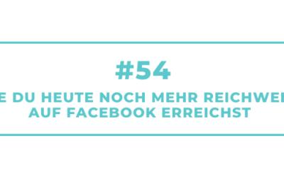 #54 Wie Du heute noch mehr Reichweite auf Facebook erreichst