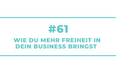 #61 Wie Du mehr Freiheit in Dein Business bringst