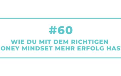 #60 Wie Du mit dem richtigen Money Mindset mehr Erfolg hast